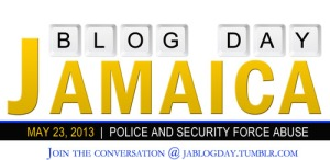 The first Jamaica Blog Day (May 23) will address the issue of police and military abuses against the Jamaican citizenry.