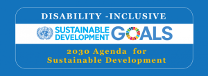 The UN Sustainable Development Goals are disability-inclusive.